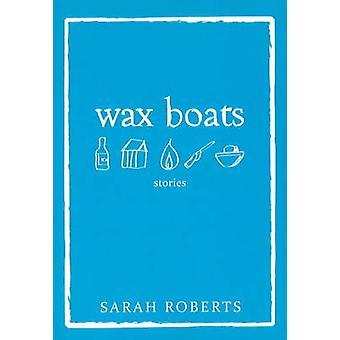Wax Boats - Stories by Sarah Roberts - 9781894759403 Book