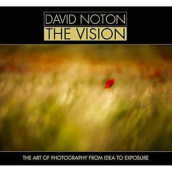 David Noton The Vision: The Art of Photography from Idea to Exposure