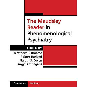 The Maudsley Reader in Phenomenological Psychiatry by Matthew R. Broome & Robert Harland & Gareth S. Owen & Argyris Stringaris
