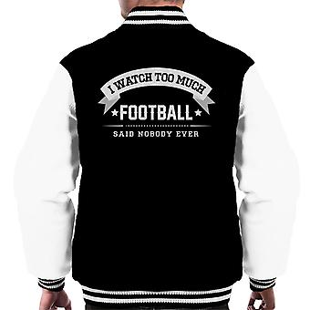 I Watch Too Much Football Said Nobody Ever Men's Varsity Jacket