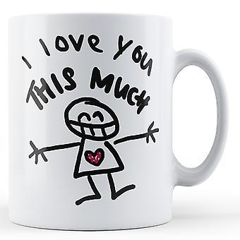 Decorative Writing I Love You This Much - Printed Mug