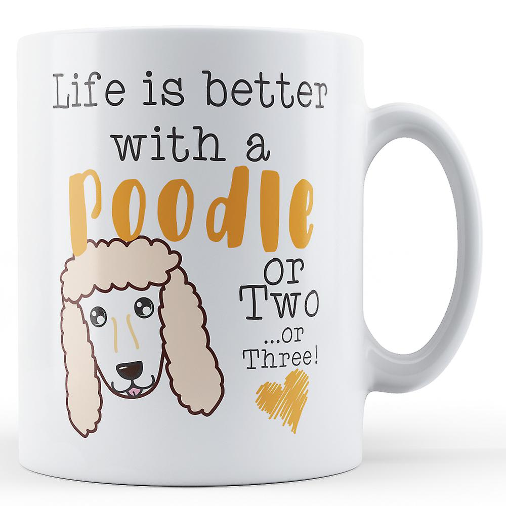 Better Mug Life Is TwoThreePrinted Or A With Poodle OPTuZkXi