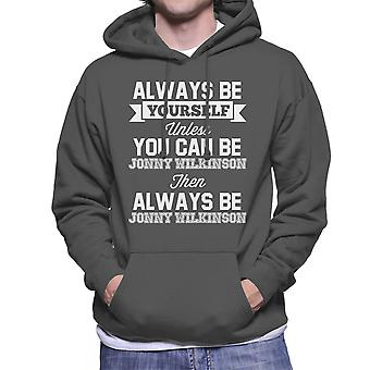 Always Be Yourself Unless You Can Be Jonny Wilkinson Men's Hooded Sweatshirt