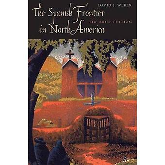 A fronteira espanhola na América do Norte - a edição breve por David J.