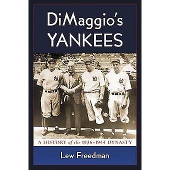 Dimaggio's Yankees - A History of the 1936-1944 Dynasty by Lew Freedma