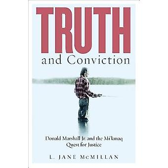 Truth and Conviction - Donald Marshall Jr. and the Mi'kmaw Quest for J