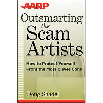 Outsmarting the Scam Artists - How to Protect Yourself From the Most C