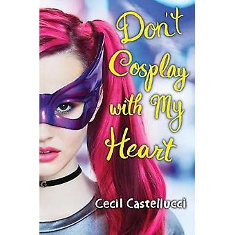 Don't Cosplay with My Heart by Cecil Castellucci - 9781338125498 Book