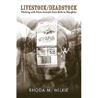 Livestock/Deadstock - Working with Farm Animals from Birth to Slaughte