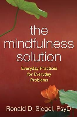 The Mindfulness Solution - Everyday Practices for Everyday Problems by