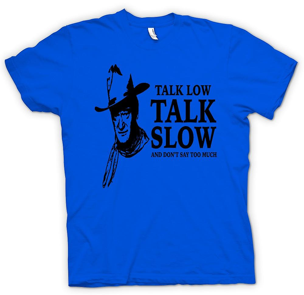 Mens T-shirt - John Wayne-Talk Low - Cowboy Western