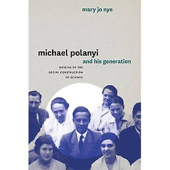 Michael Polanyi and His Generation - Origins of the Social Constructio