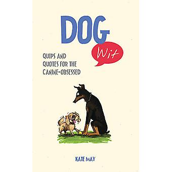 Dog Wit - Quips and Quotes for the Canine - Obsessed by Kate May - 978
