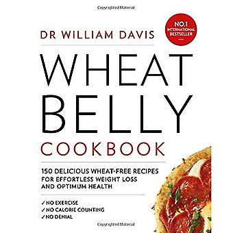 Wheat Belly Cookbook: 150�delicious wheat-free recipes�for effortless weight loss and�optimum health