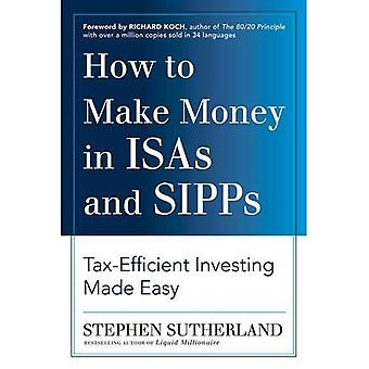 How to Make Money in ISA en SIPPs: Tax-efficient investeren Made Easy