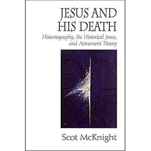 Jesus and His Death  Historiography, the Historical Jesus and AtoneHommest Theory