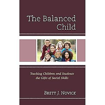 The Balanced Child: Teaching Children and Students the Gifts of Social Skills