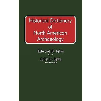 Dictionnaire historique de l'archéologie nord-américaine par Jelks & Edward B.