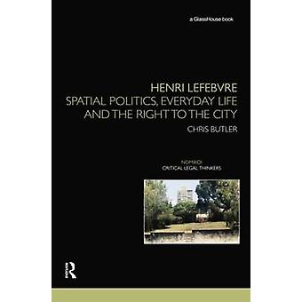 Henri Lefebvre  Spatial Politics Everyday Life and the Right to the City by Butler & Chris
