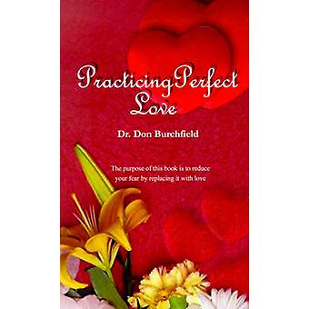 Practicing Perfect Love by Burchfield & Don