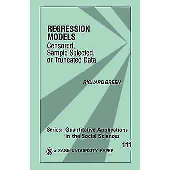 Regression Models Censored Sample Selected or Truncated Data by Breen & Richard