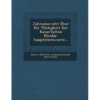 Jahresbericht Uber Die Thatigkeit Der Kaiserlichen NicolaiHauptsternwarte... by Pulkovo R S. F. S. R. . Astronomichesk