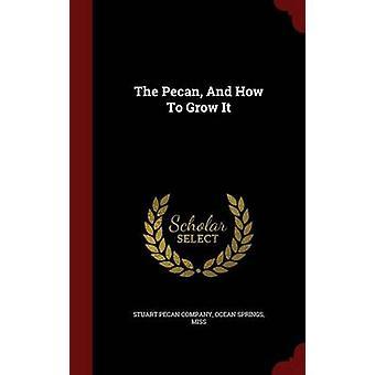 Les noix de pécan et How To Grow It par compagnie de noix de pécan Stuart & Ocean Springs & Mis