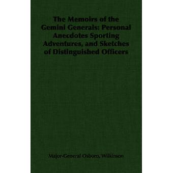 The Memoirs of the Gemini Generals Personal Anecdotes Sporting Adventures and Sketches of Distinguished Officers by Wilkinson & MajorGeneral Osborn