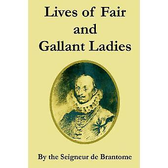Lives of Fair and Gallant Ladies by Seigneur de Brantome