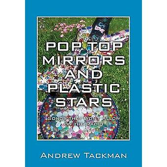Pop Top Mirrors and Plastic Stars Songs They Wont Allow on the Radio by Tackman & Andrew