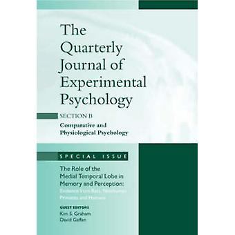 The Role of Medial Temporal Lobe in Memory and Perception Evidence from Rats Nonhuman Primates and Humans A Special Issue of the Quarterly Journal by Graham & Kim