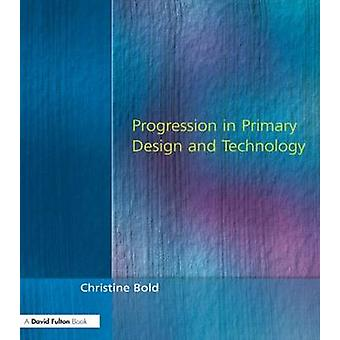 Progression in Primary Design and Technology by Bold & Christine