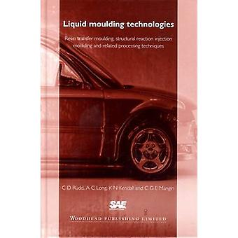Liquid Moulding Technologies Resin Transfer Moulding Structural Reaction Injection Moulding and Related Processing Techniques by Rudd & C. D.