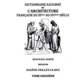 Dictionnaire Raisonn de lArchitecture Franaise du XIe au XVIe sicle Tome II by ViolletleDuc & Eugne