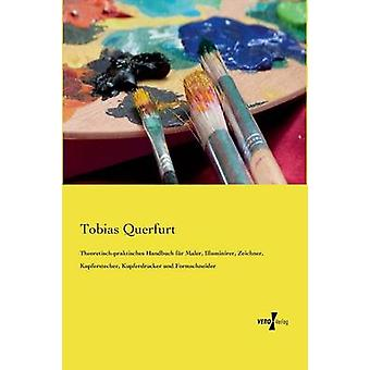 Theoretischpraktisches Handbuch fr Maler Illuminirer Zeichner Kupferstecher Kupferdrucker und Formschneider di Querfurt & Tobias