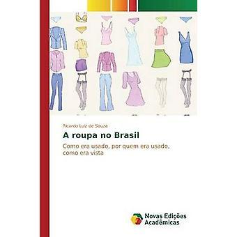 A roupa no Brasil by Souza Ricardo Luiz de