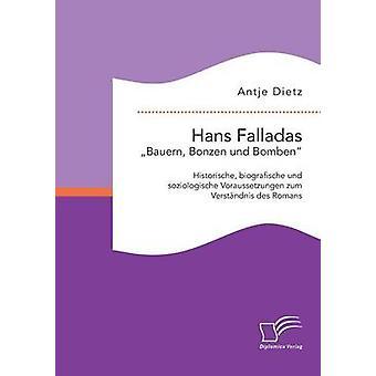 Hans Falladas Bauern Bonzen und BombenHistorische biografische und soziologische Voraussetzungen zum Verstndnis des Romans by Dietz & Antje