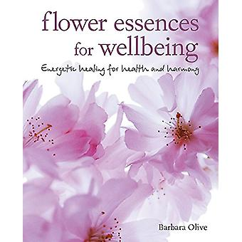 Flower Essences for Well-being - Energetic Healing for Health and Harm