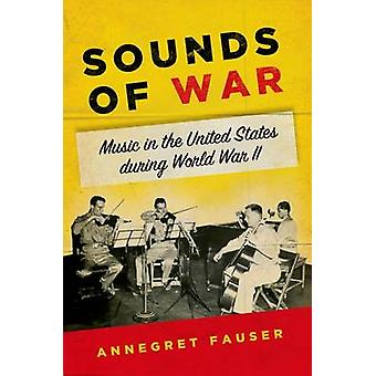 Sounds of War - Music in the United States During World War II by Anne