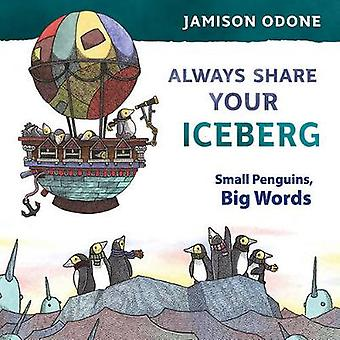 Always Share Your Iceberg - A Penguin's Guide to Life by Jamison Odone
