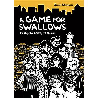 A Game for Swallows - To Die - to Leave - to Return by Zeina Abirached