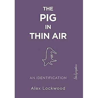 The Pig in Thin Air - An Identiffication by Alex Lockwood - 9781590565