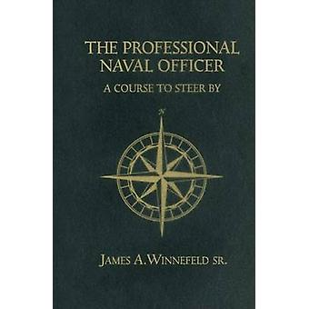 Professional Naval Officer - A Course to Steer by by James A. Winnefel
