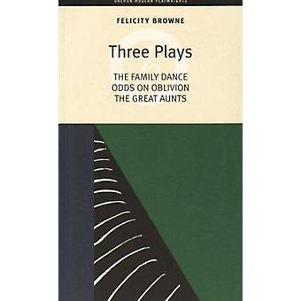 Three Plays - Family Dance - Odds on Oblivion - The Great Aunts by Fel