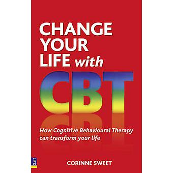 Change Your Life with CBT - How Cognitive Behavioural Therapy Can Tran