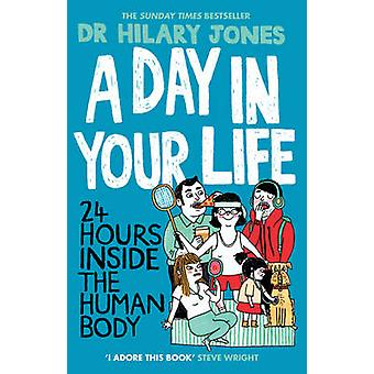 A Day in Your Life 24 Hours Inside the Human Body de Hilary Jones