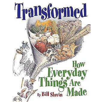 Transformed - How Everyday Things Are Made by Bill Slavin - Bill Slavi