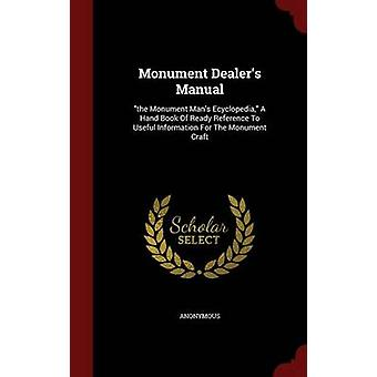 Monument Dealers Manual the Monument Mans Ecyclopedia A Hand Book Of Ready Reference To Useful Information For The Monument Craft by Anonymous