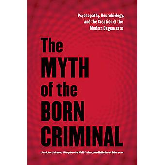 The Myth of the Born Criminal by Stephanie Griffiths & Michael Maraun