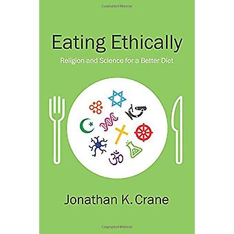 Eating Ethically - Science and Religion for a Better Diet by Raymond F